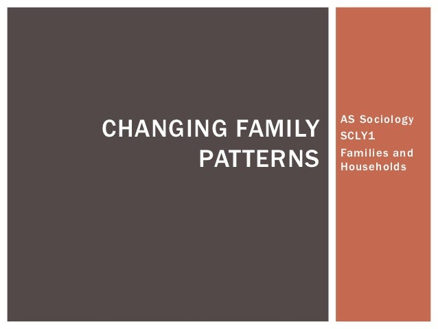 AS SociologyCHANGING FAMILY   SCLY1      PATTERNS    Families and                  Households