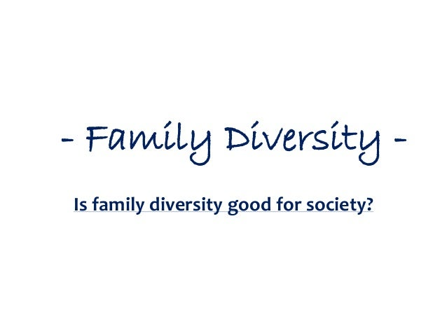 - Family Diversity - Is family diversity good for society?