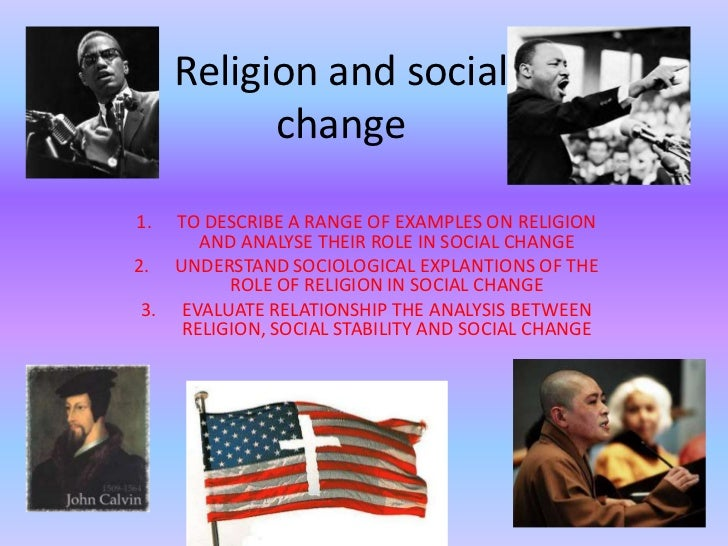 religion as a conservative force Introduction there has been much sociological debate surrounding the role of religion in society some claim that argue that religion promotes social change in a society, whereas others argue that religion acts as a conservative force which prevents change in.