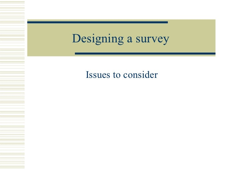 Designing a survey Issues to consider