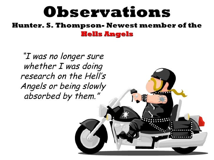 """ObservationsHunter. S. Thompson- Newest member of the               Hells Angels """"I was no longer sure  whether I was doin..."""