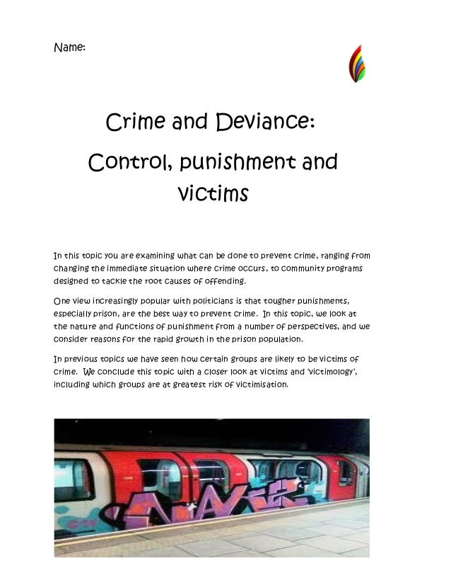 Name:             Crime and Deviance:        Control, punishment and                                victimsIn this topic y...