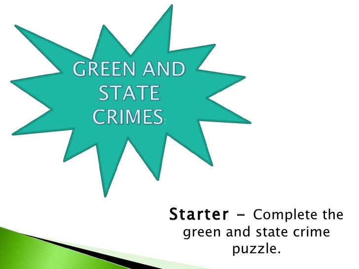 Starter -  Complete the green and state crime puzzle.