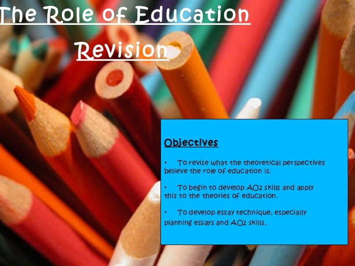 The Role of Education Revision <ul><li>Objectives </li></ul><ul><li>To revise what the theoretical perspectives  </li></ul...