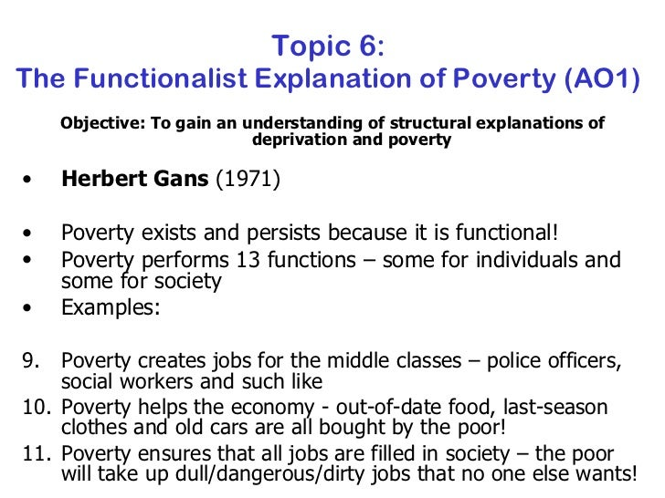"gans the functions of poverty In this article gans explains how poverty has positive functions yes you read that correctly posotive functions he states ""the conventional view of."