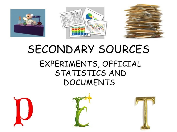 SECONDARY SOURCES EXPERIMENTS, OFFICIAL STATISTICS AND DOCUMENTS