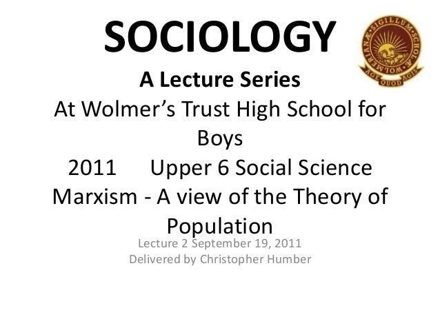 SOCIOLOGY A Lecture Series At Wolmer's Trust High School for Boys 2011 Upper 6 Social Science Marxism - A view of the Theo...