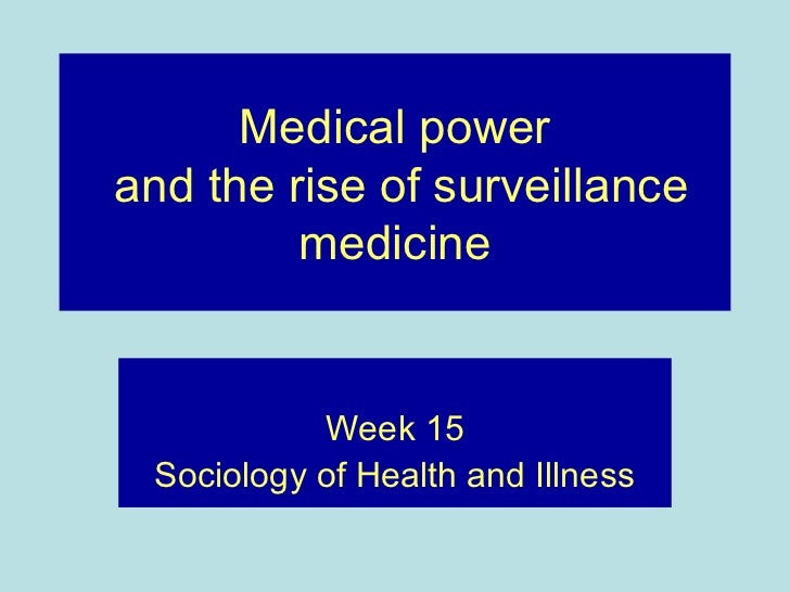Medical powerand the rise of surveillance         medicine           Week 15 Sociology of Health and Illness