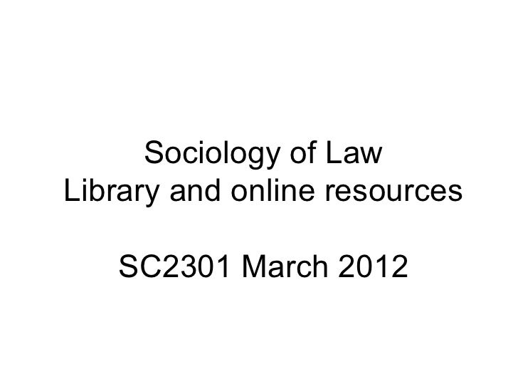 Sociology of Law Library and online resources SC2301 March 2012