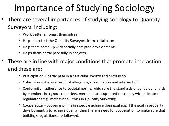 the role and importance of sociology The importance of rural sociology such as daryl hobbs, ron powers, and everett rogers, led me to become a rural sociologist however, it was in the community of the.
