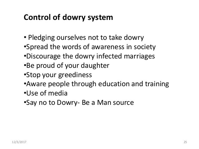 control to dowry system Dowry prohibitionin response to the criticism of the dowry system the indian government acted in1961 by legislating the dowry prohibition act in 1961 the dowry prohibition actoutlawed the practice of the dowry system however, it is realized in india that thepractice still exists.