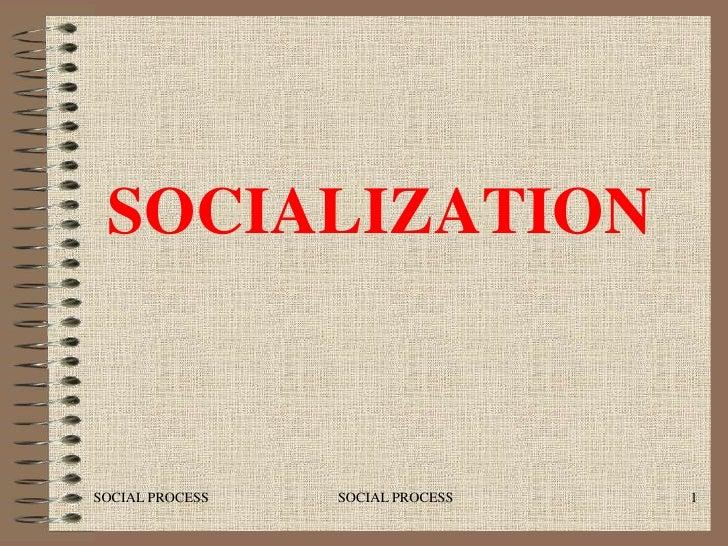 SOCIALIZATIONSOCIAL PROCESS   SOCIAL PROCESS   1