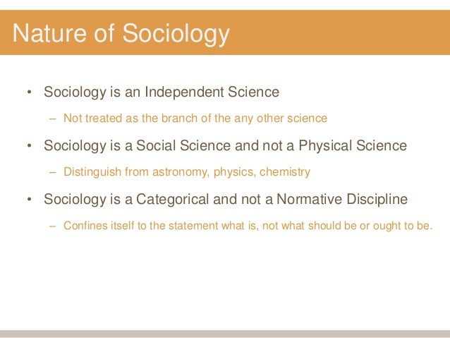 nature of sociology Sociology is the branch of knowledge and it has its own characteristics  sociology has different nature in society it is different from other.