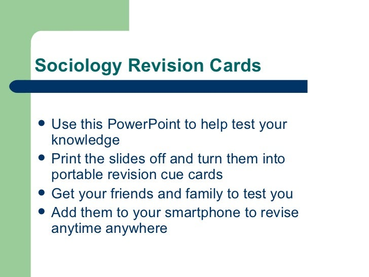 Sociology Revision Cards <ul><li>Use this PowerPoint to help test your knowledge </li></ul><ul><li>Print the slides off an...