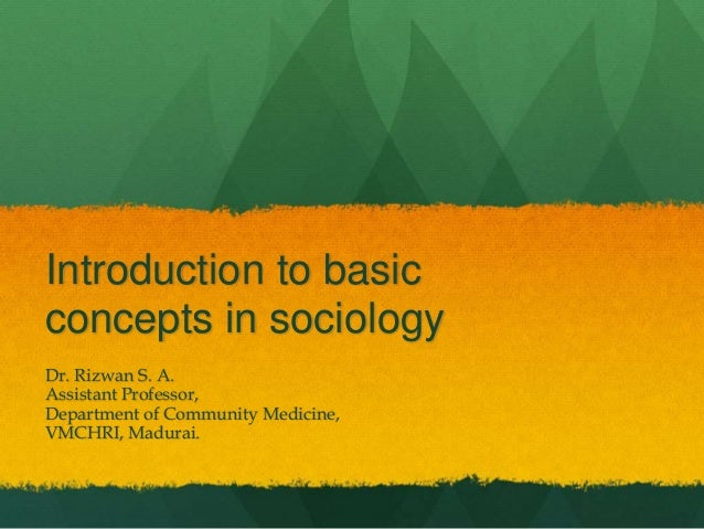 Introduction to basic concepts in sociology Dr. Rizwan S. A. Assistant Professor, Department of Community Medicine, VMCHRI...