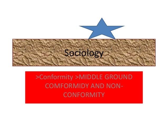 Sociology >Conformity >MIDDLE GROUND COMFORMIDY AND NONCONFORMITY