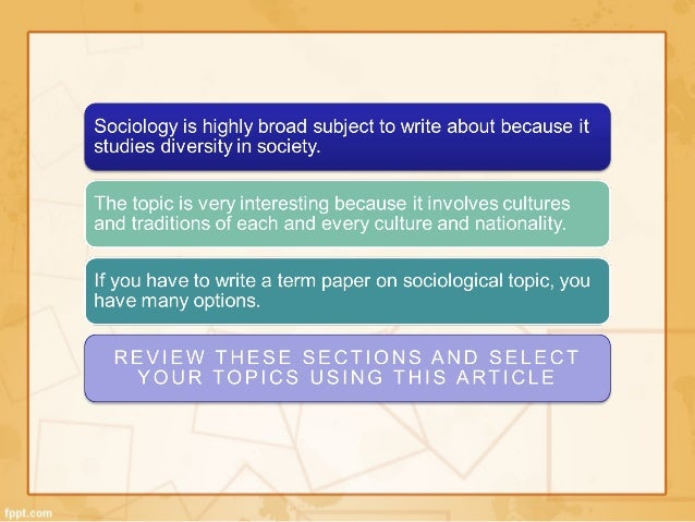 sociology term paper subjects Before you can write a clear and coherent sociology paper thus, it is not the subject matter that makes a paper sociological.
