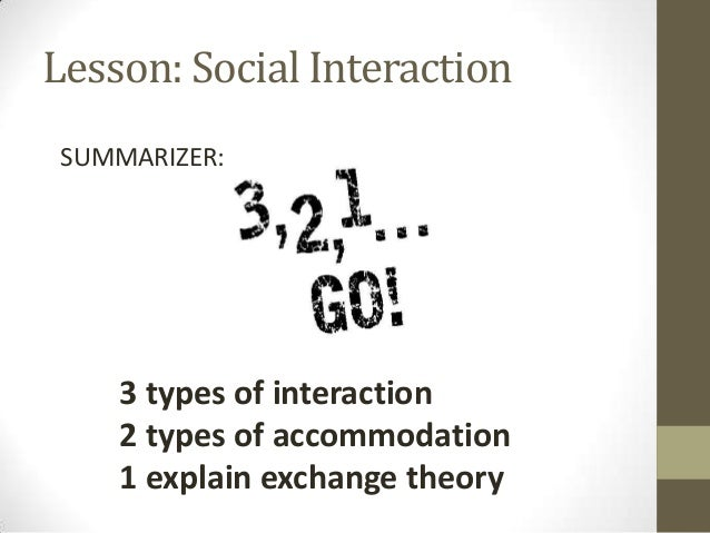 sociology and social interaction Social interaction: the problem of the individual and the group louis wirth the contributions to the symposium on the individual and the group presented in this issue of the american journal of sociology represent a variety of attempts to formulate the central problem of sociological theory.