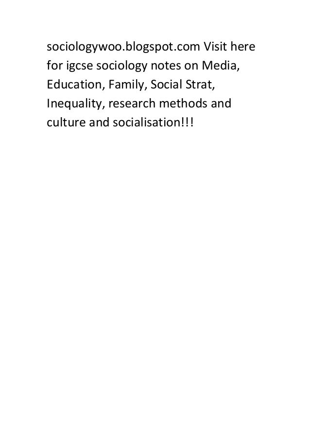 sociologywoo.blogspot.com Visit here for igcse sociology notes on Media, Education, Family, Social Strat, Inequality, rese...