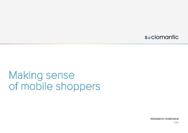 RESEARCH OVERVIEW 2014 Making sense of mobile shoppers