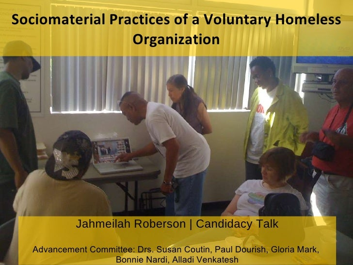 Sociomaterial Practices of a Voluntary Homeless Organization Jahmeilah Roberson   Candidacy Talk Advancement Committee: Dr...