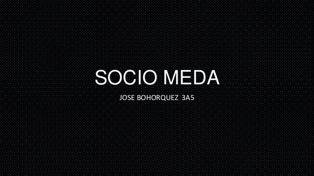 SOCIO MEDA  JOSE BOHORQUEZ 3A5