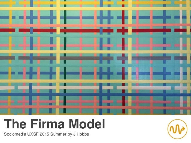 The Firma Model Sociomedia UXSF 2015 Summer by J Hobbs