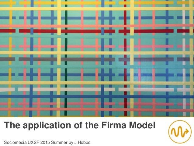 The application of the Firma Model Sociomedia UXSF 2015 Summer by J Hobbs
