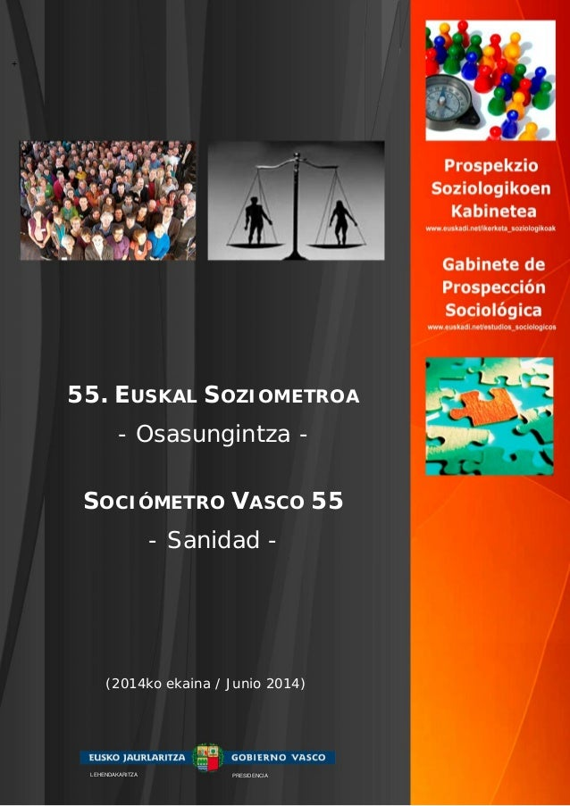 + 55. EUSKAL SOZIOMETROA - Osasungintza - SOCIÓMETRO VASCO 55 - Sanidad - (2014ko ekaina / Junio 2014) LEHENDAKARITZA PRES...
