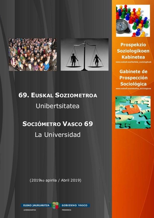 69. EUSKAL SOZIOMETROA Unibertsitatea SOCIÓMETRO VASCO 69 La Universidad (2019ko apirila / Abril 2019)