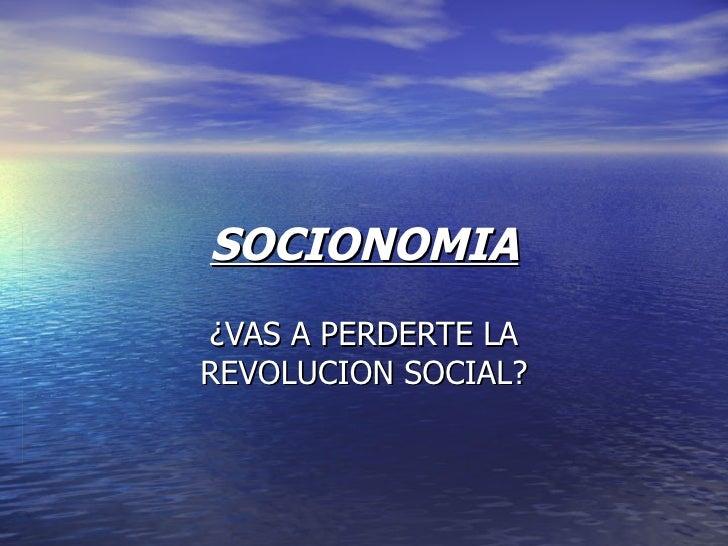 SOCIONOMIA¿VAS A PERDERTE LAREVOLUCION SOCIAL?