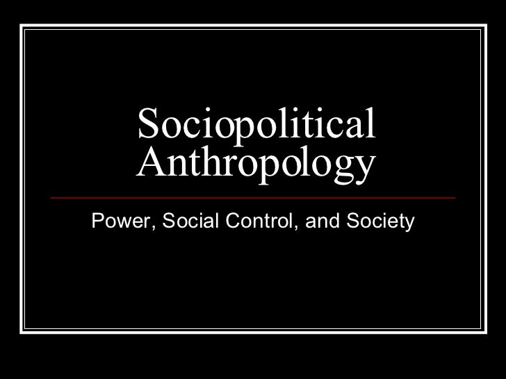 Sociopolitical Anthropology Power, Social Control, and Society