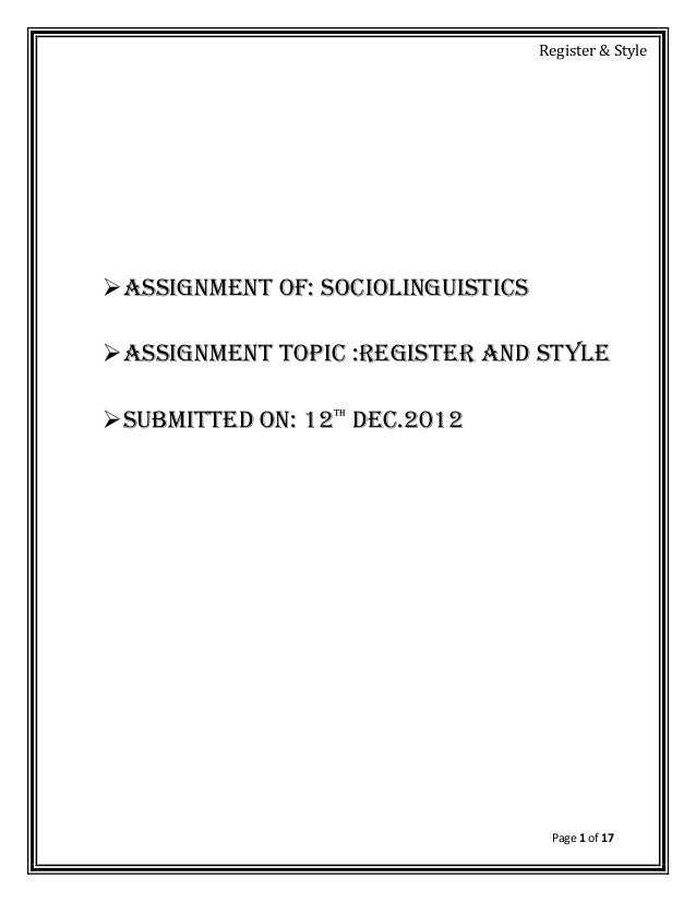 Register & StyleAssignment of: sociolinguisticsAssignment topic :register and styleSubmitted on: 12th dec.2012         ...