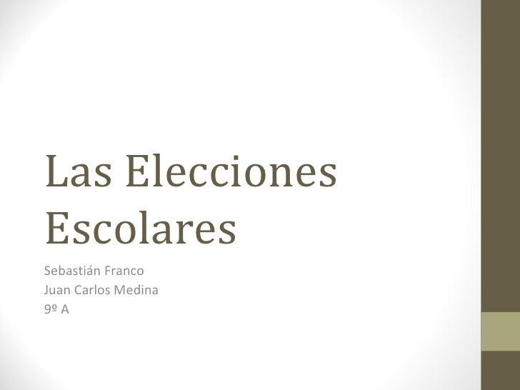 Las EleccionesEscolaresSebastián FrancoJuan Carlos Medina9º A