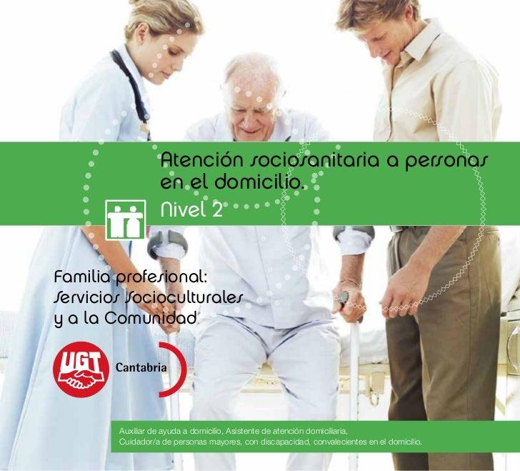 Atención sociosanitaria a personas                  en el domicilio.                  Nivel 2Familia profesional:Servicios...