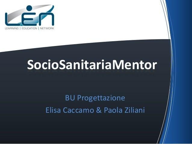 SocioSanitariaMentor         BU Progettazione  Elisa Caccamo & Paola Ziliani