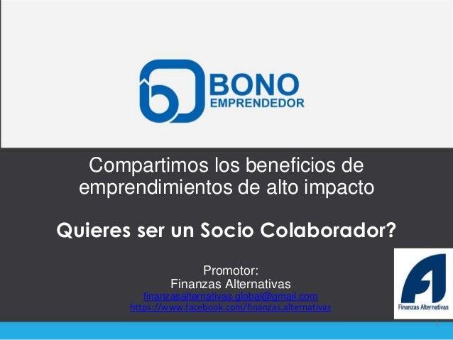 Compartimos los beneficios deemprendimientos de alto impactoQuieres ser un Socio Colaborador?1Promotor:Finanzas Alternativ...