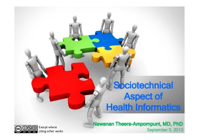 Sociotechnical Aspect of Health Informatics Nawanan Theera-Ampornpunt, MD, PhD September 5, 2013 Exceptwhere citingothe...