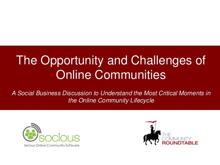 The Opportunity and Challenges of       Online CommunitiesA Social Business Discussion to Understand the Most Critical Mom...