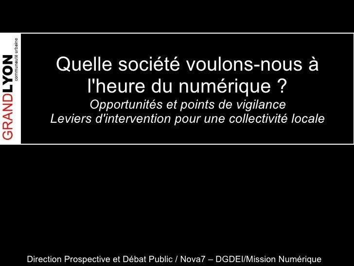 Quelle société voulons-nous à l'heure du numérique? Opportunités et points de vigilance Leviers d'intervention pour une c...