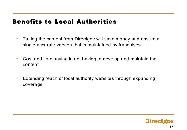 Benefits to Local Authorities <ul><li>Taking the content from Directgov will save money and ensure a single accurate versi...