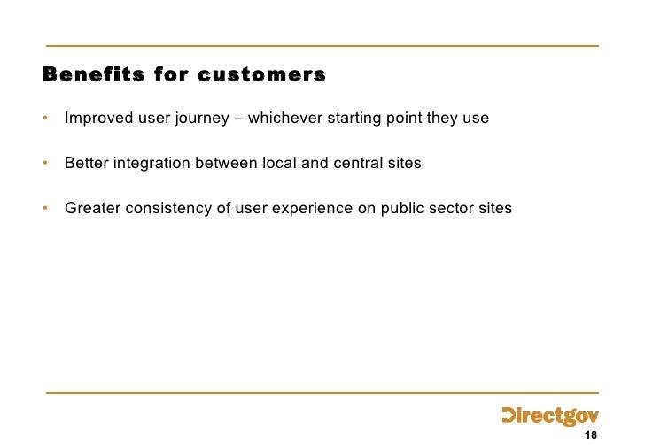 Benefits for customers <ul><li>Improved user journey – whichever starting point they use </li></ul><ul><li>Better integrat...