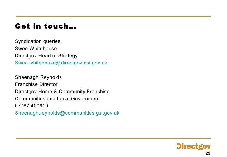 Get in touch… <ul><li>Syndication queries: </li></ul><ul><li>Swee Whitehouse </li></ul><ul><li>Directgov Head of Strategy ...