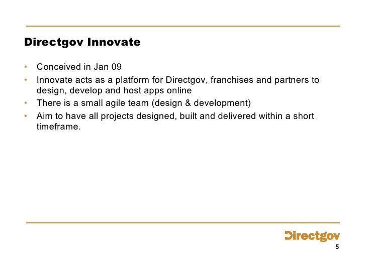 Directgov Innovate <ul><li>Conceived in Jan 09 </li></ul><ul><li>Innovate acts as a platform for Directgov, franchises and...