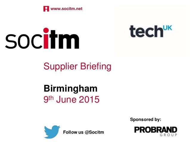 Supplier Briefing Birmingham 9th June 2015 Follow us @Socitm Sponsored by: