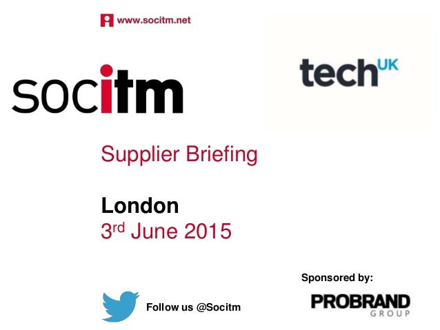 Supplier Briefing London 3rd June 2015 Follow us @Socitm Sponsored by: