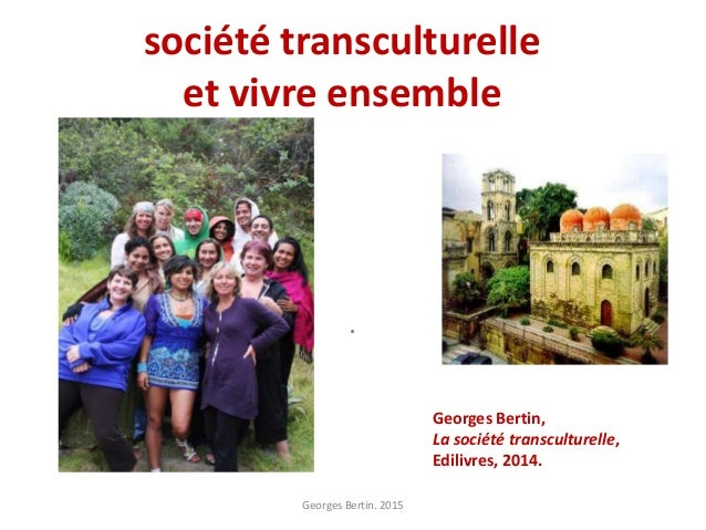 société transculturelle et vivre ensemble . Georges Bertin. 2015 Georges Bertin, La société transculturelle, Edilivres, 20...