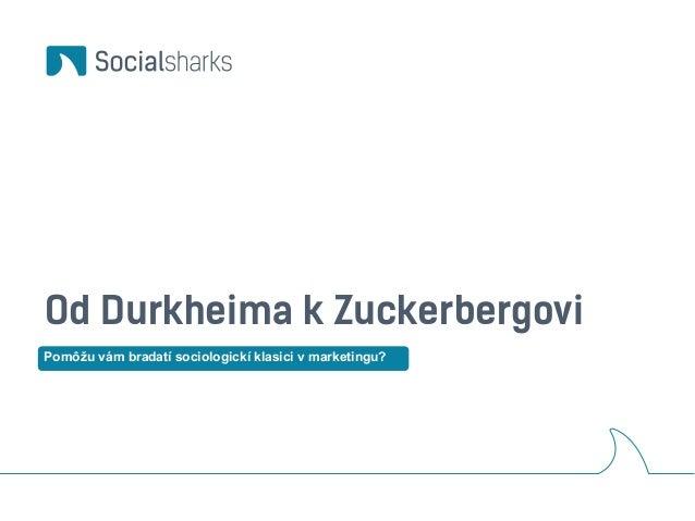Od Durkheima k Zuckerbergovi  Pomôžu vám bradatí sociologickí klasici v marketingu?