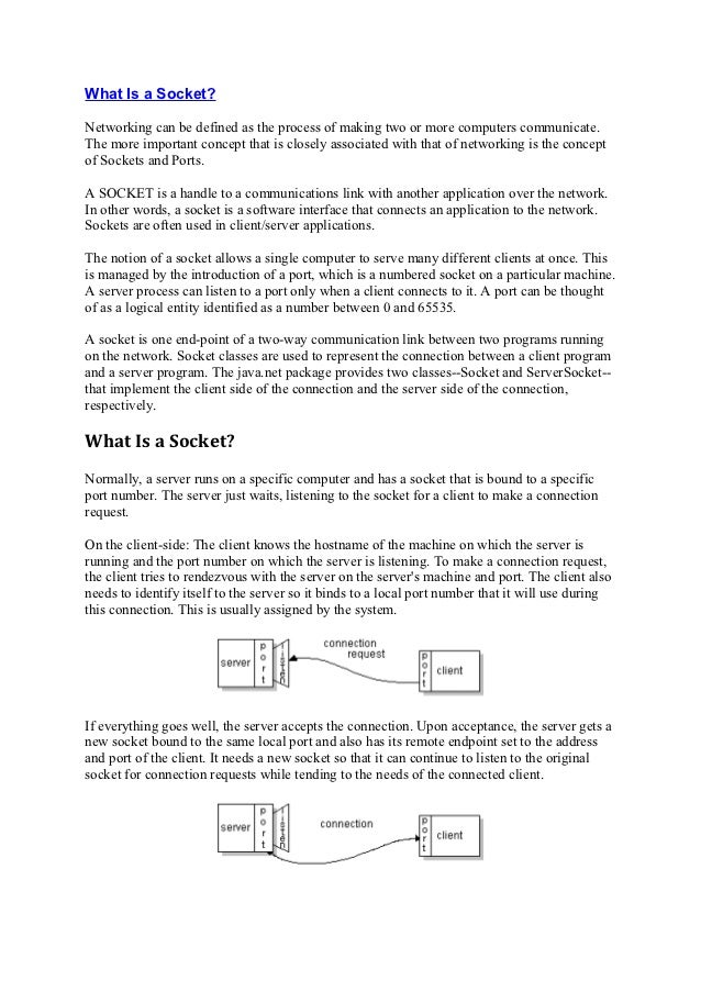 What Is a Socket?Networking can be defined as the process of making two or more computers communicate.The more important c...