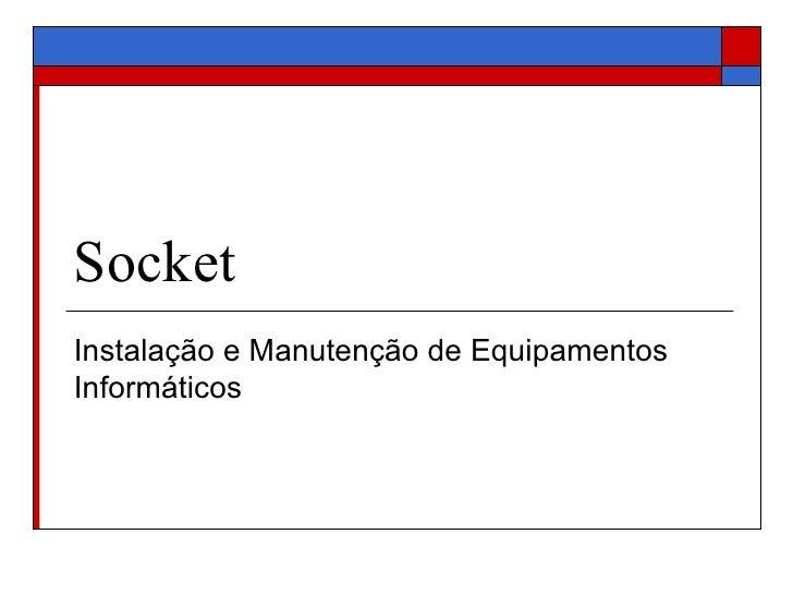 Socket Instalação e Manutenção de Equipamentos Informáticos